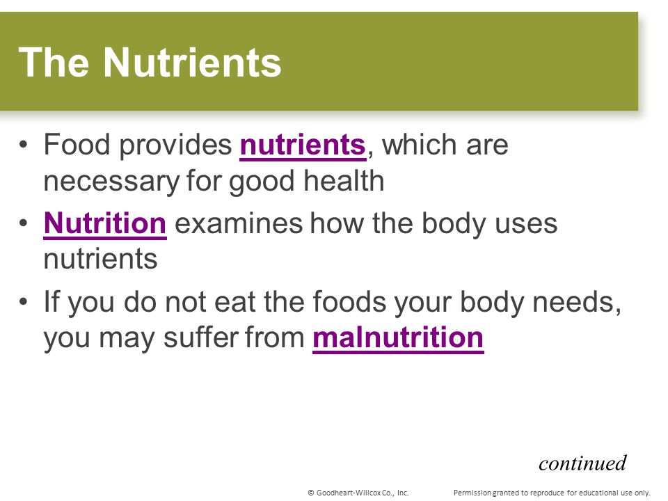 The Nutrients Food provides nutrients, which are necessary for good health. Nutrition examines how the body uses nutrients.
