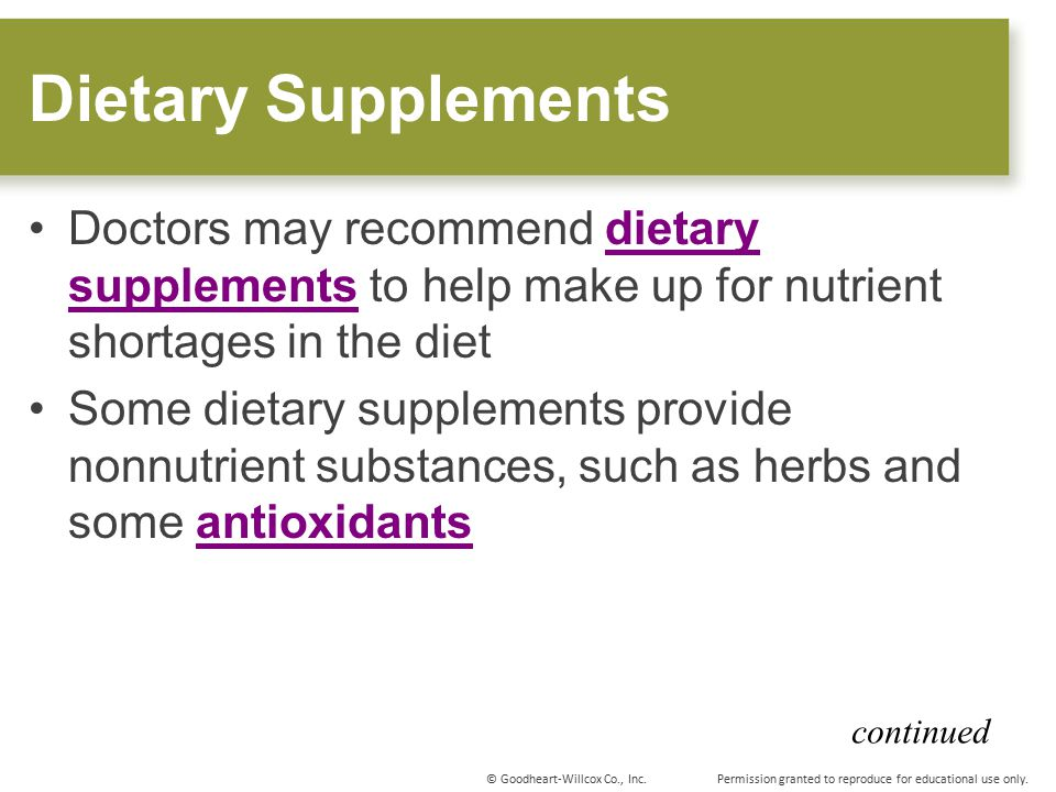 Dietary Supplements Doctors may recommend dietary supplements to help make up for nutrient shortages in the diet.