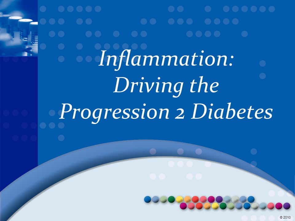 Inflammation: Driving the Progression 2 Diabetes