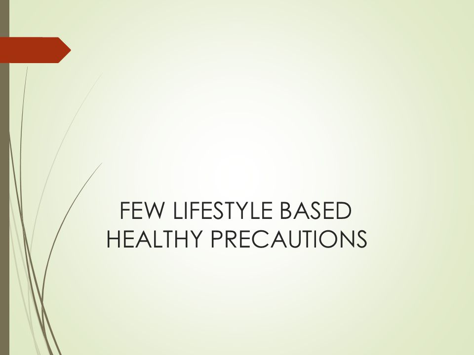 FEW LIFESTYLE BASED HEALTHY PRECAUTIONS