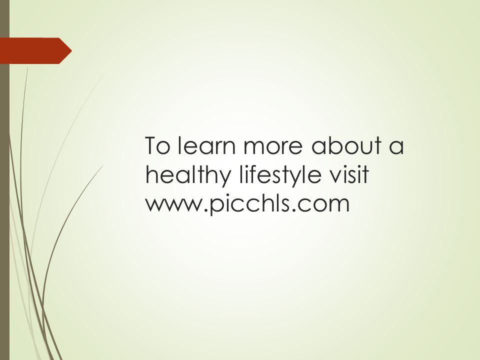 To learn more about a healthy lifestyle visit www.picchls.com