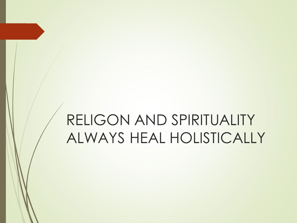 RELIGON AND SPIRITUALITY ALWAYS HEAL HOLISTICALLY