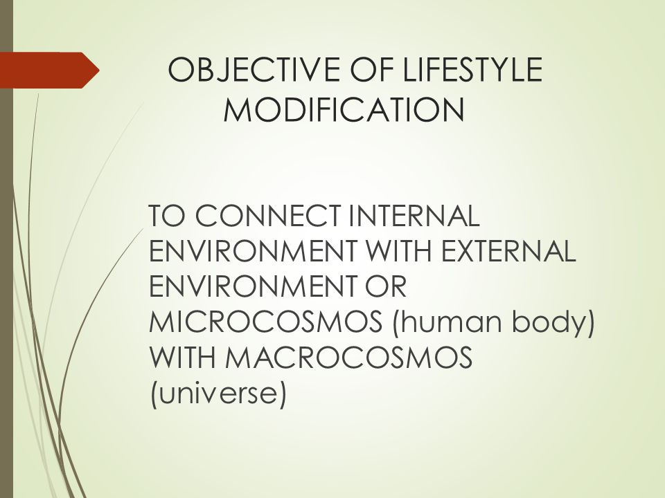 OBJECTIVE OF LIFESTYLE MODIFICATION