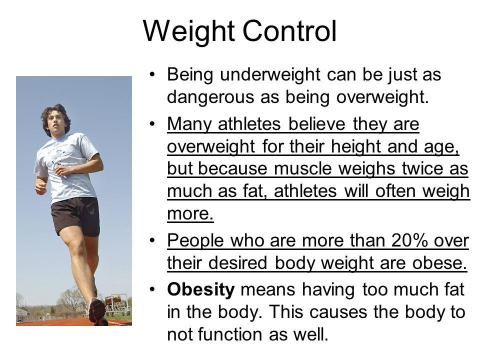 Weight Control Being underweight can be just as dangerous as being overweight.