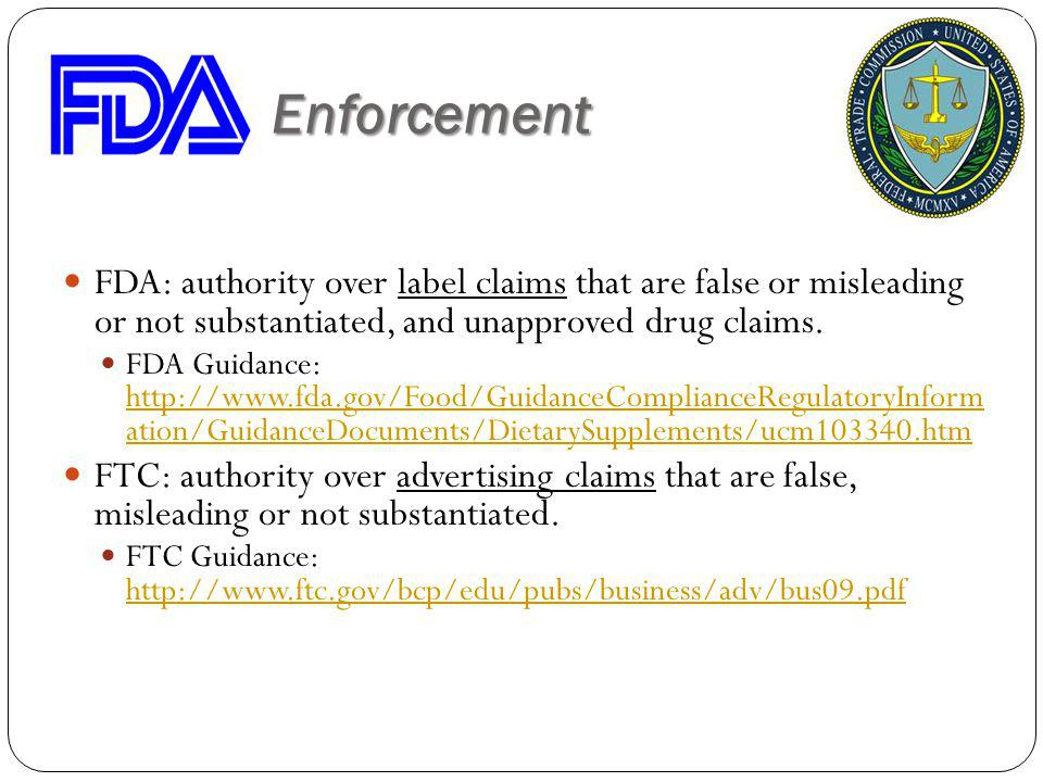 Claims Enforcement FDA: authority over label claims that are false or misleading or not substantiated, and unapproved drug claims.