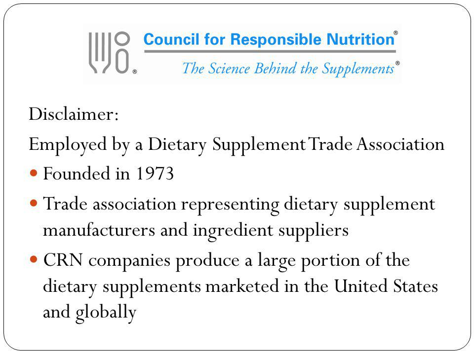 Disclaimer: Employed by a Dietary Supplement Trade Association. Founded in 1973.