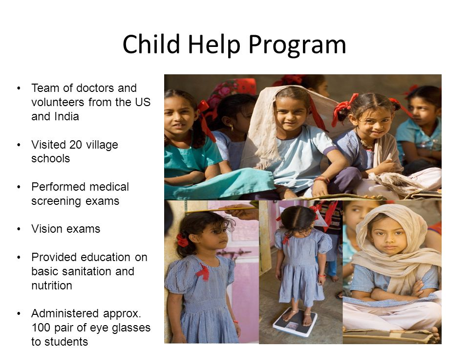 Child Help Program Team of doctors and volunteers from the US and India. Visited 20 village schools.