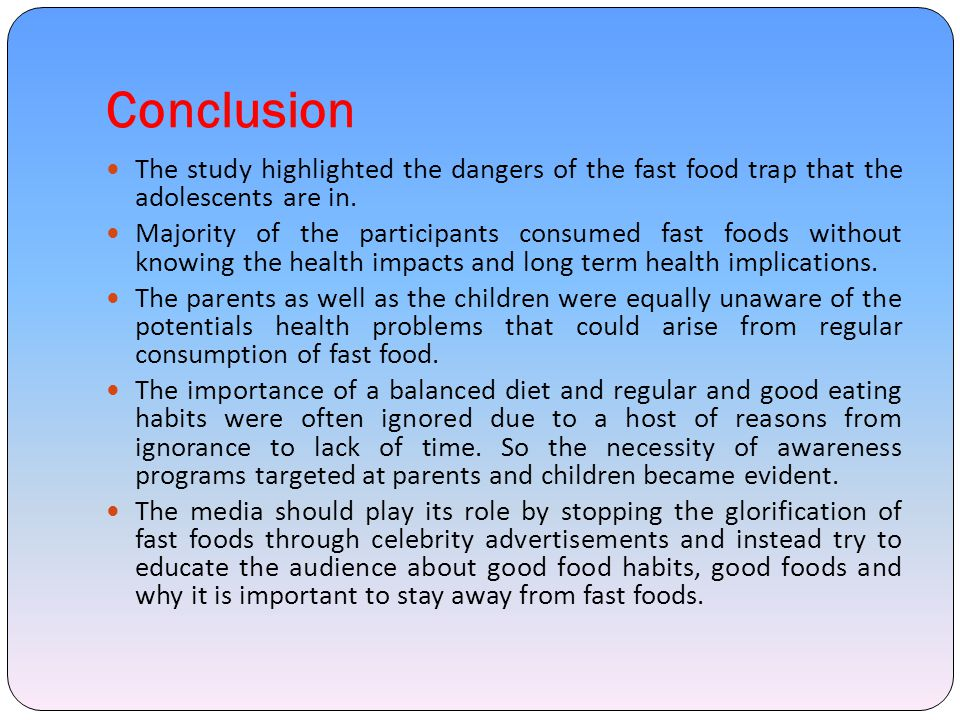 Conclusion The study highlighted the dangers of the fast food trap that the adolescents are in.