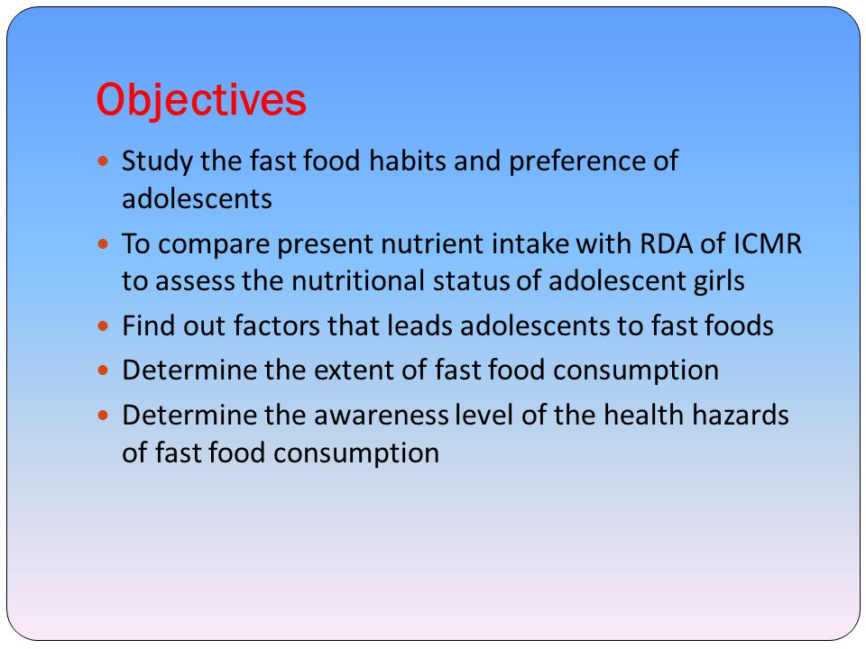 Objectives Study the fast food habits and preference of adolescents