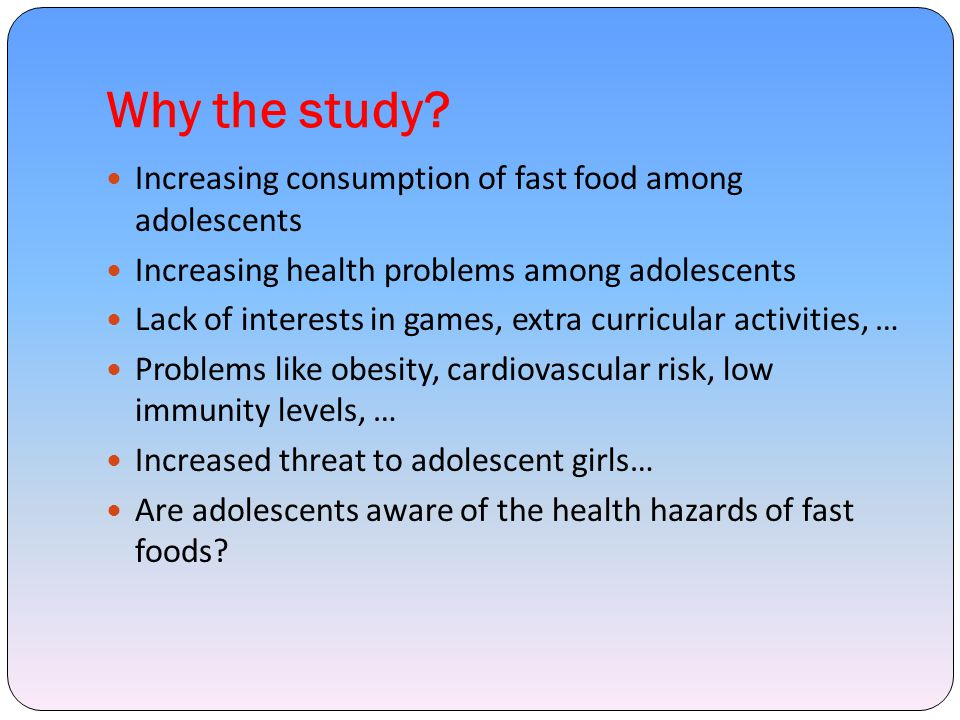 Why the study Increasing consumption of fast food among adolescents