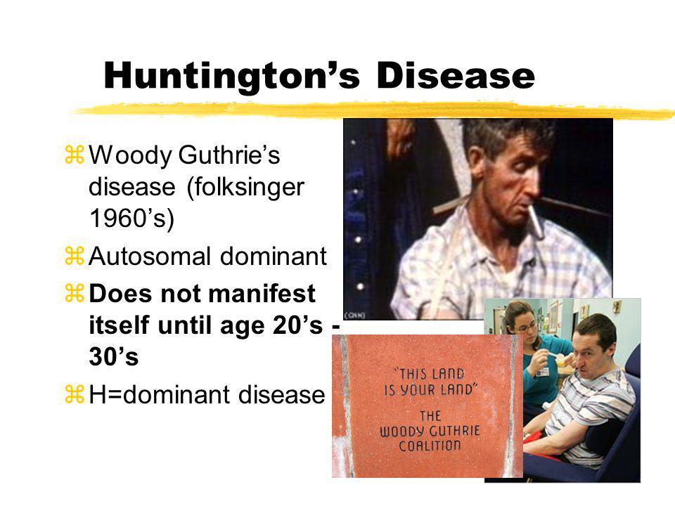 Huntington's Disease Woody Guthrie's disease (folksinger 1960's)