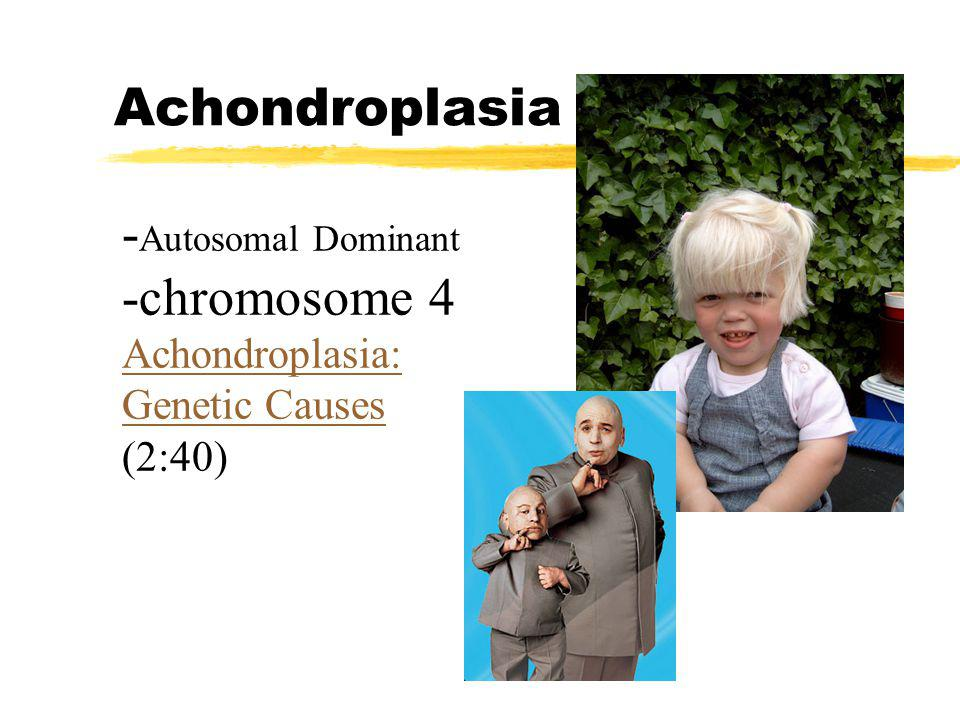 Achondroplasia -Autosomal Dominant -chromosome 4