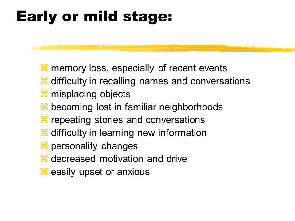 Early or mild stage: memory loss, especially of recent events