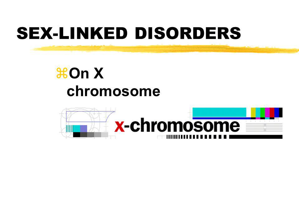 SEX-LINKED DISORDERS On X chromosome