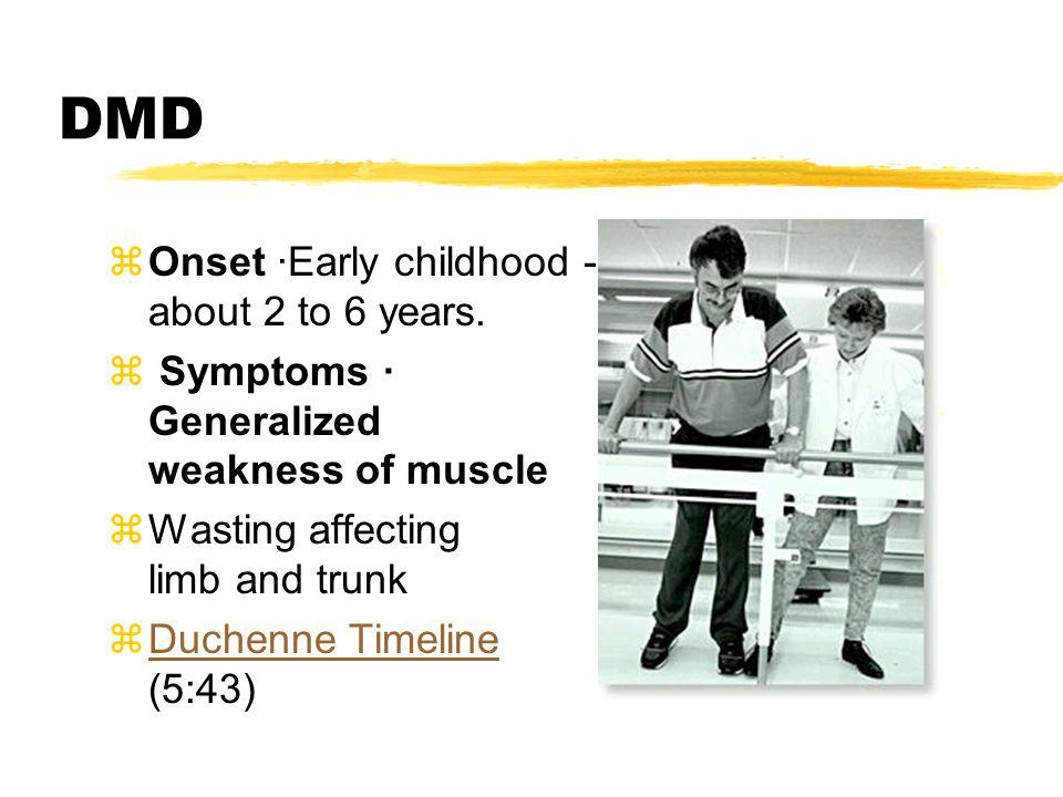 DMD Onset ·Early childhood - about 2 to 6 years.