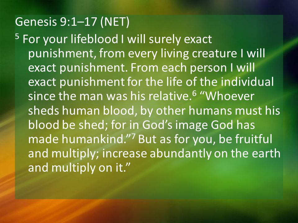 Genesis 9:1–17 (NET) 5 For your lifeblood I will surely exact punishment, from every living creature I will exact punishment.