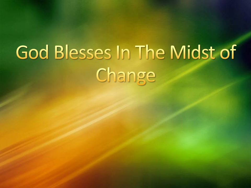 God Blesses In The Midst of Change