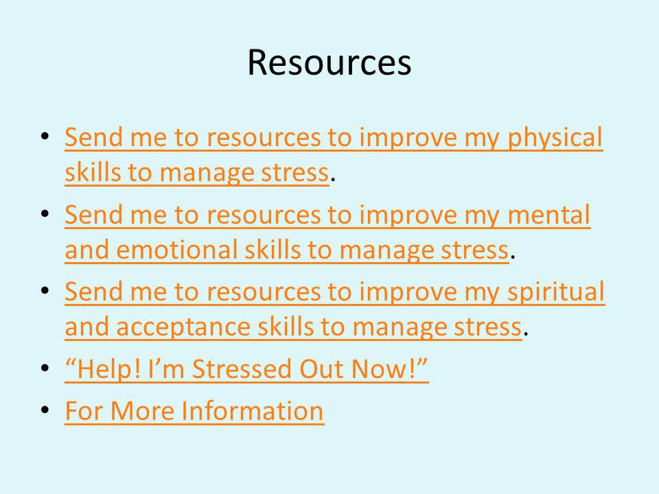 Resources Send me to resources to improve my physical skills to manage stress.