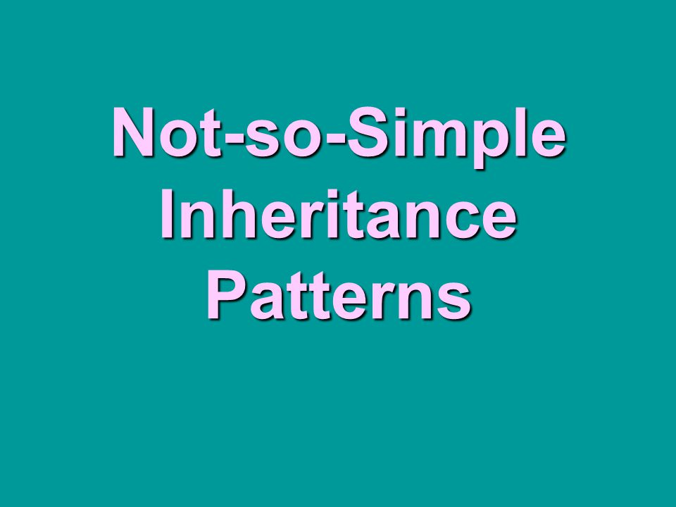 Not-so-Simple Inheritance Patterns