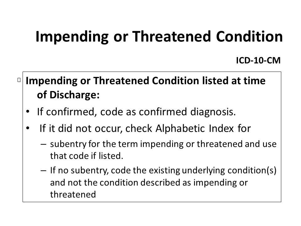 Impending or Threatened Condition