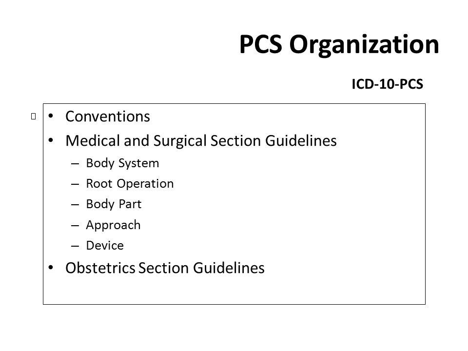 PCS Organization Conventions Medical and Surgical Section Guidelines