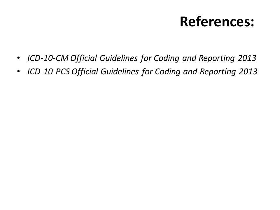References: ICD-10-CM Official Guidelines for Coding and Reporting 2013.