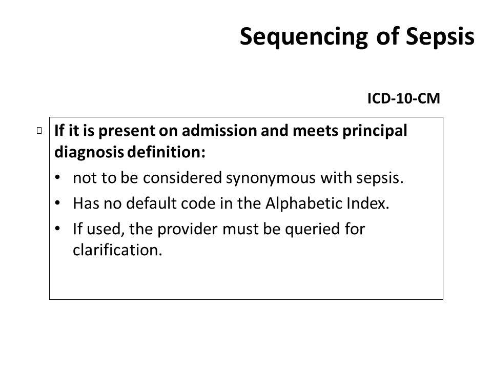 Sequencing of Sepsis ICD-10-CM. If it is present on admission and meets principal diagnosis definition: