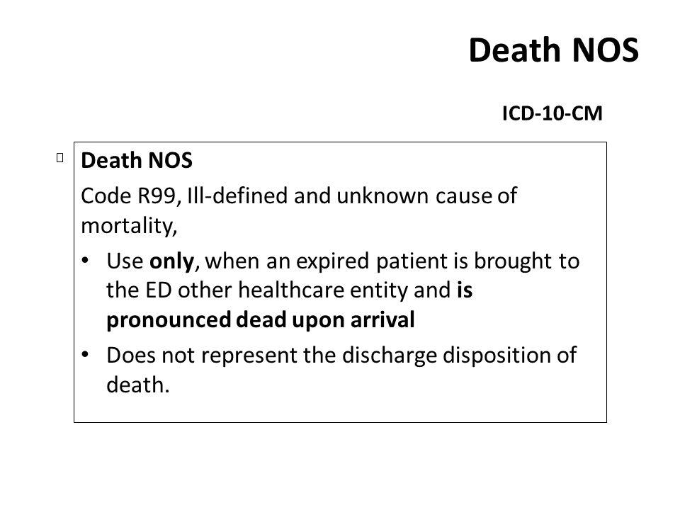 Death NOS ICD-10-CM. Death NOS. Code R99, Ill-defined and unknown cause of mortality,