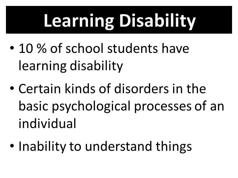 Learning Disability 10 % of school students have learning disability