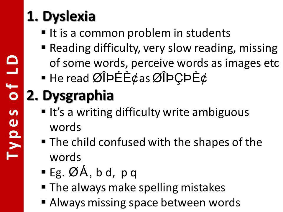 Types of LD Dyslexia Dysgraphia It is a common problem in students
