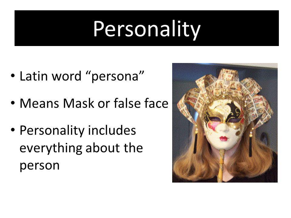 Personality Latin word persona Means Mask or false face