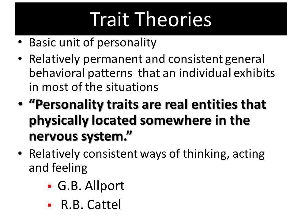 Trait Theories Basic unit of personality.