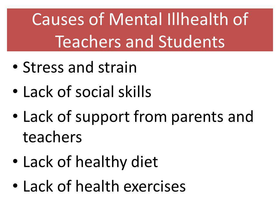 Causes of Mental Illhealth of Teachers and Students