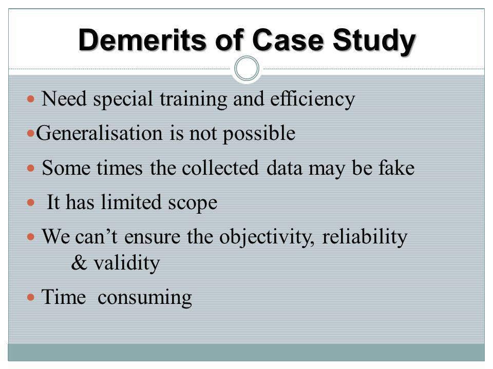 Demerits of Case Study Need special training and efficiency