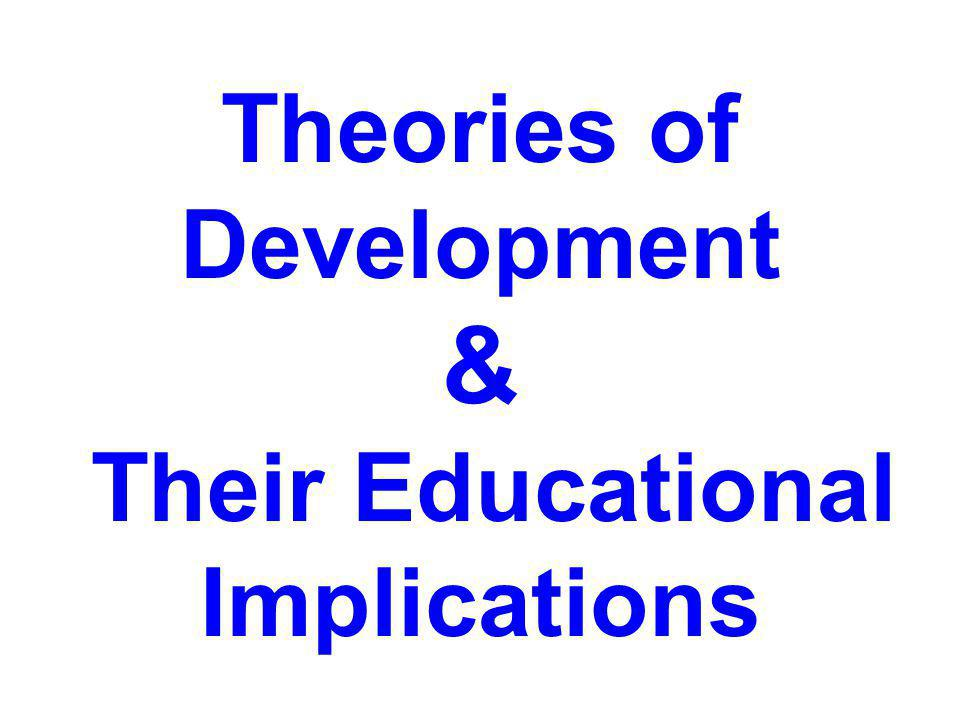 Theories of Development Their Educational Implications