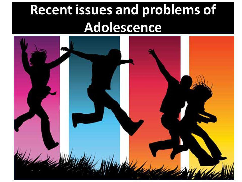 Recent issues and problems of Adolescence