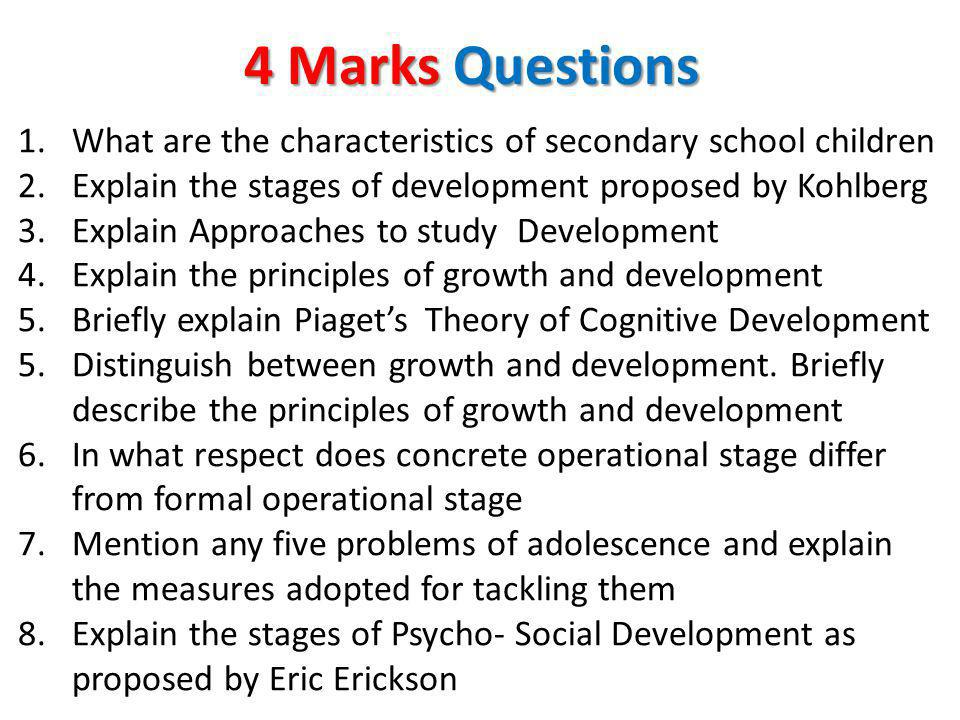 4 Marks Questions What are the characteristics of secondary school children. Explain the stages of development proposed by Kohlberg.