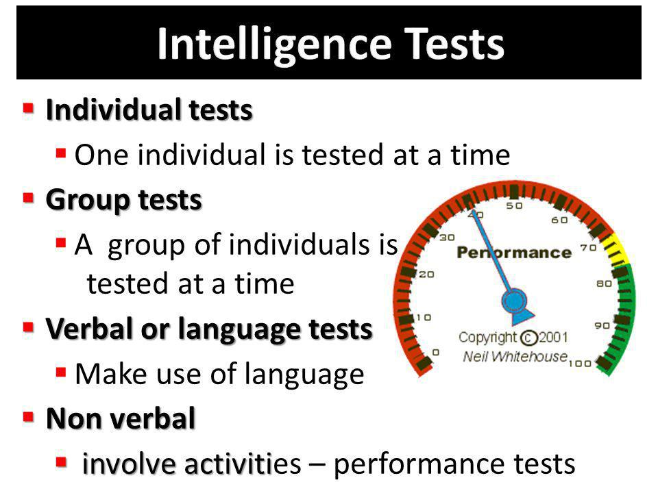 Intelligence Tests Individual tests One individual is tested at a time