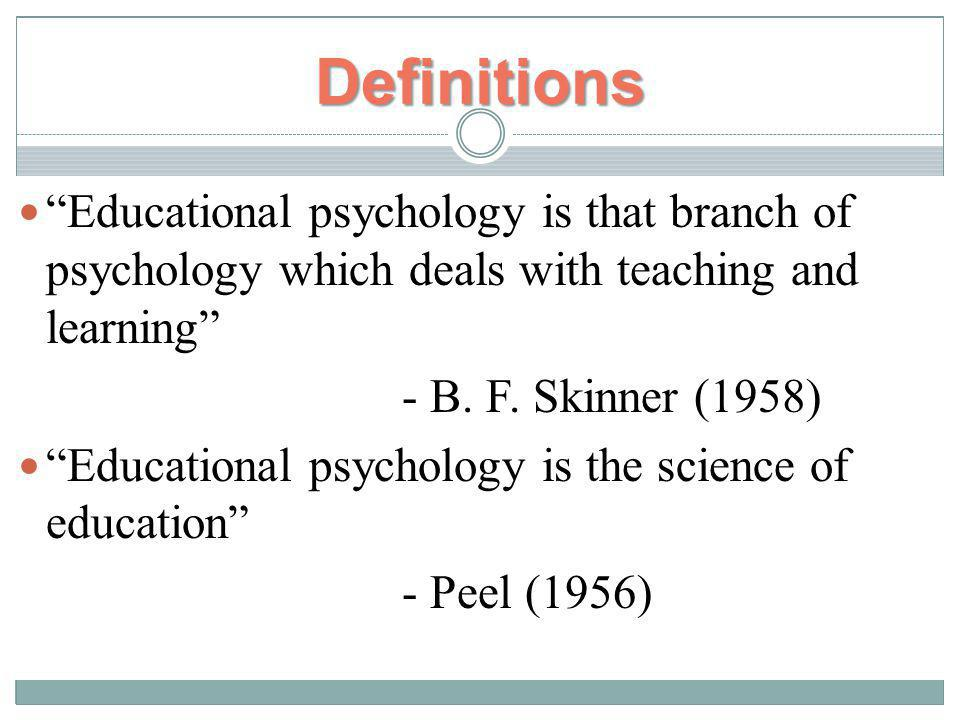 Definitions Educational psychology is that branch of psychology which deals with teaching and learning