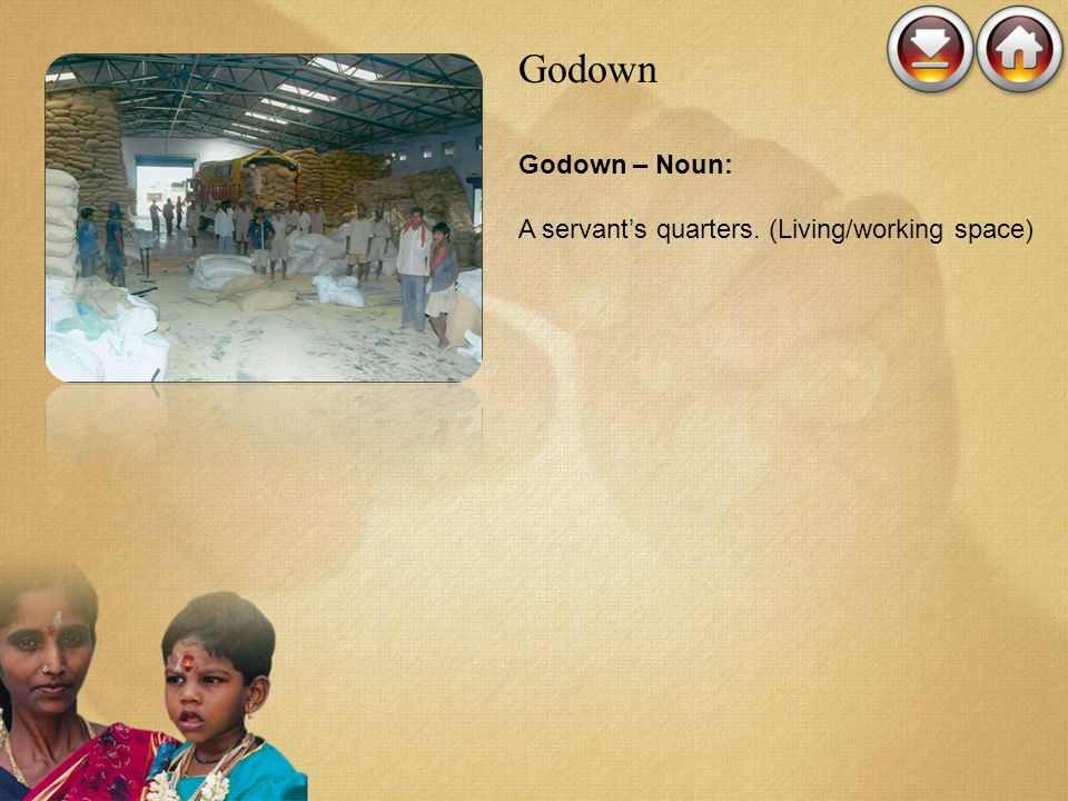 Godown Godown – Noun: A servant's quarters. (Living/working space)
