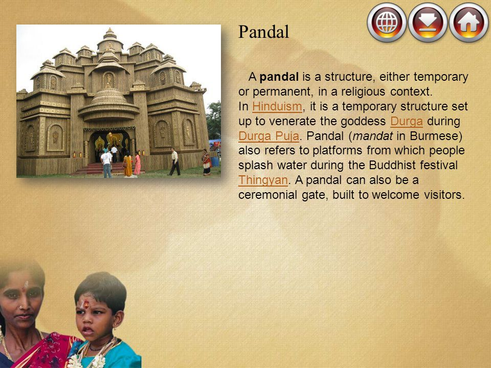 Pandal A pandal is a structure, either temporary or permanent, in a religious context.