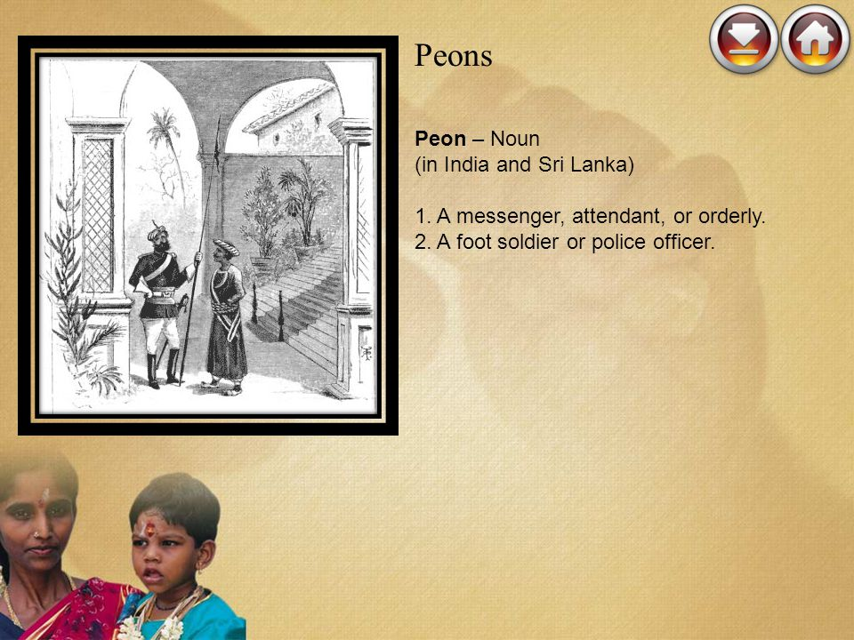 Peons Peon – Noun (in India and Sri Lanka)