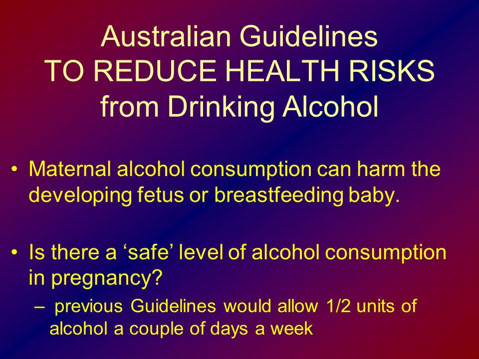 Australian Guidelines TO REDUCE HEALTH RISKS from Drinking Alcohol