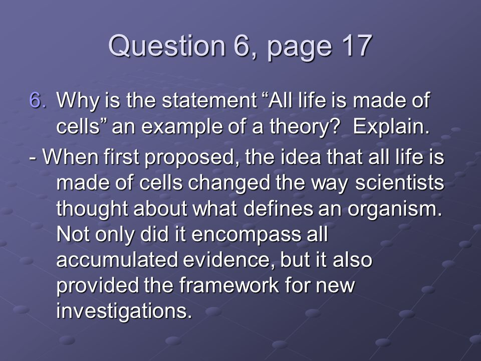 Question 6, page 17 Why is the statement All life is made of cells an example of a theory Explain.