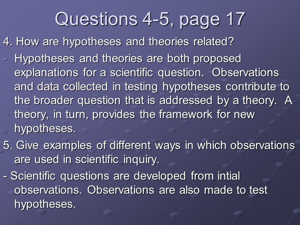 Questions 4-5, page 17 4. How are hypotheses and theories related