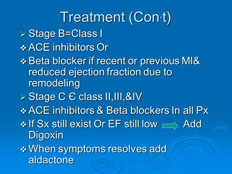 Treatment (Con,t) Stage B=Class I ACE inhibitors Or