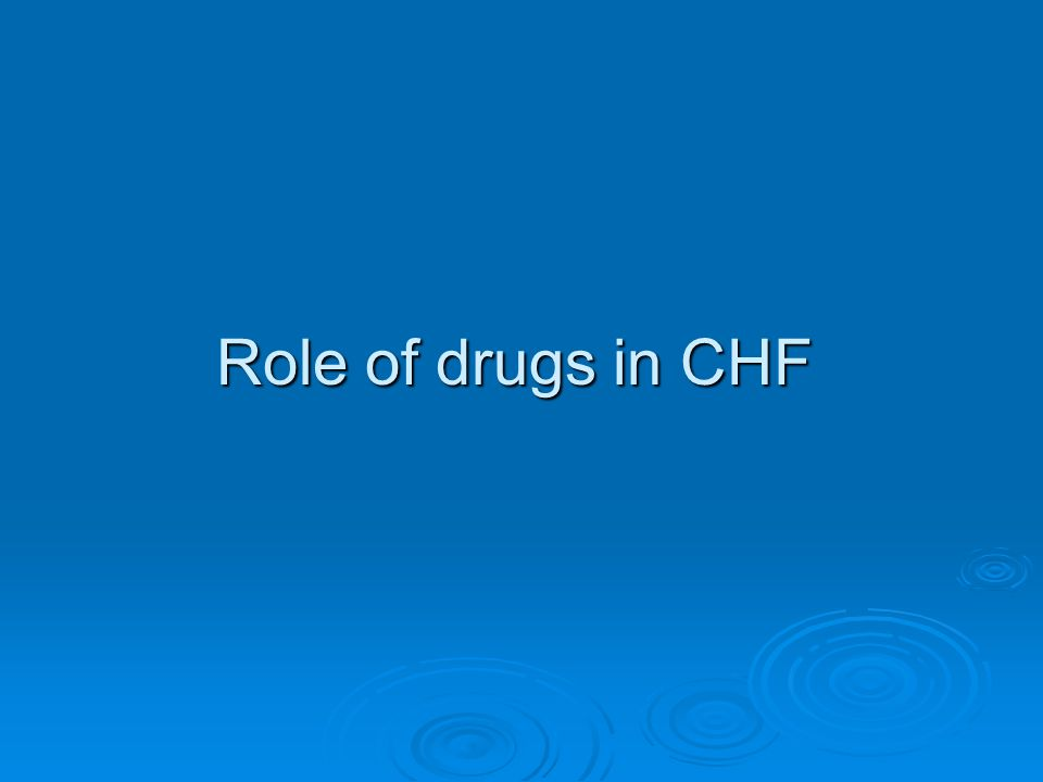 Role of drugs in CHF