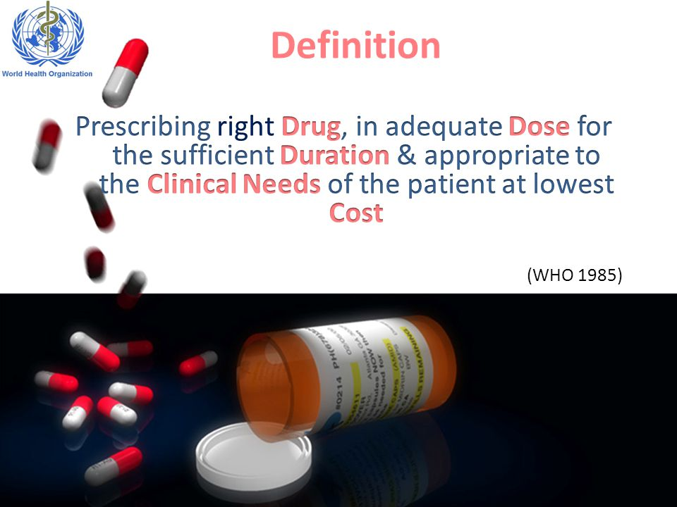 Definition Prescribing right Drug, in adequate Dose for the sufficient Duration & appropriate to the Clinical Needs of the patient at lowest Cost.