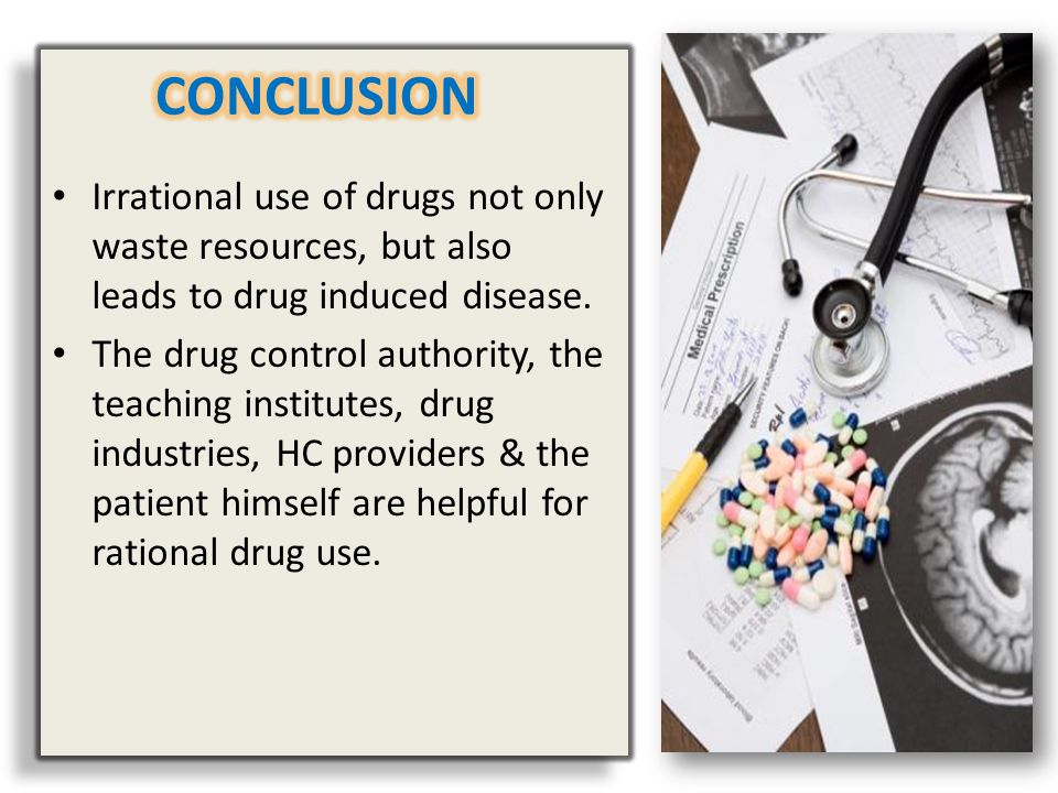 CONCLUSION Irrational use of drugs not only waste resources, but also leads to drug induced disease.
