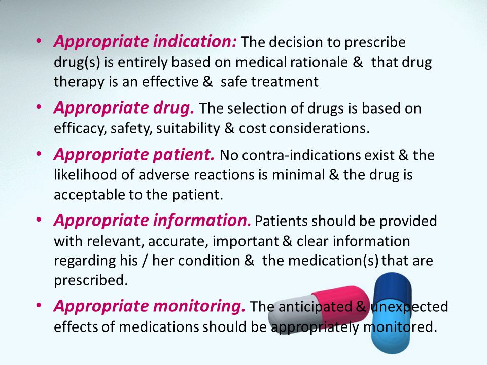 Appropriate indication: The decision to prescribe drug(s) is entirely based on medical rationale & that drug therapy is an effective & safe treatment
